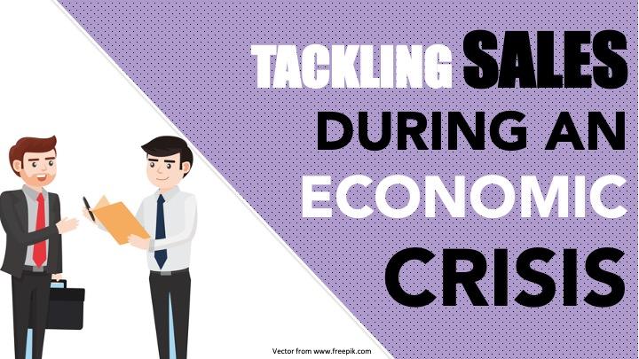 Tackling Sales during an Economic Crisis